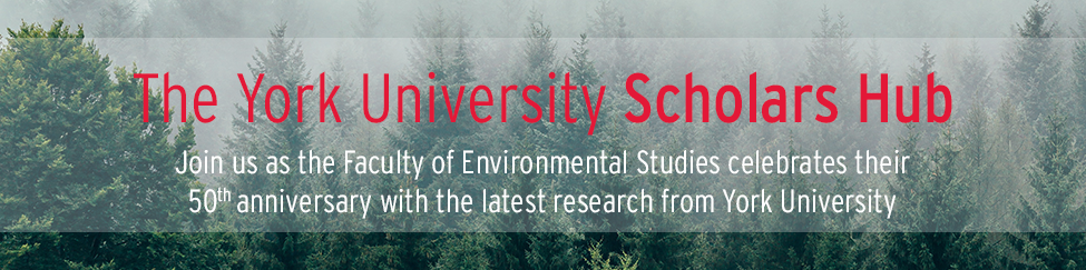 The York University Scholars Hub Join us as the Faculty of Environmental Studies celebrates their 50th anniversary with the latest research from York University